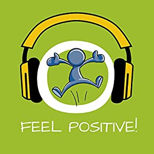 Feel Positive! Positives Denken lernen mit Hypnose Audiobook