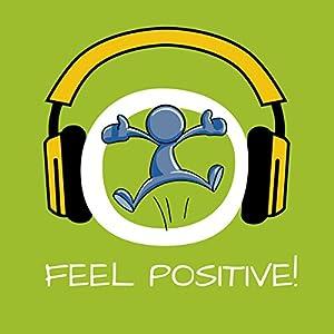 Feel Positive! Positives Denken lernen mit Hypnose Hörbuch