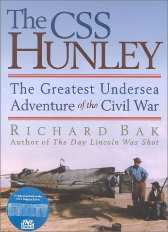 The CSS Hunley: The Greatest Undersea Adventure of the Civil War, Bak,Richard