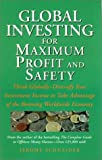 img - for Global Investing for Maximum Profit and Safety: Think Globally - Diversify Your Investment Income to Take Advantage of the Booming Worldwide Economy book / textbook / text book