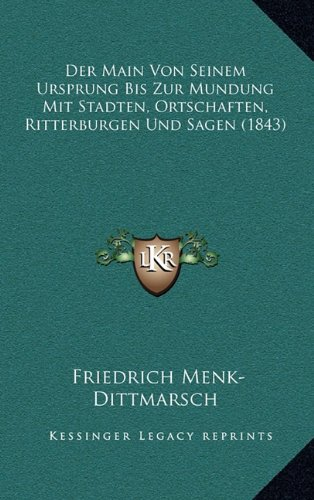 Der Main Von Seinem Ursprung Bis Zur Mundung Mit Stadten, Ortschaften, Ritterburgen Und Sagen (1843)