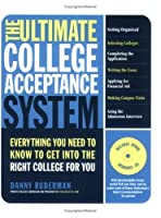 The Ultimate College Acceptance System: Everything You Need to Know to Get into the Right College for You