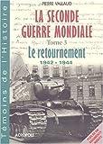 echange, troc Pierre Vallaud - La Seconde Guerre Mondiale, tome 3 : Le Retournement