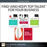 img - for Find (and Keep) Top Talent for Your Business (Collection) (2nd Edition) (FT Press Delivers Collections) book / textbook / text book