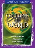 Collapse the World: Techniques for Shaping a New Reality