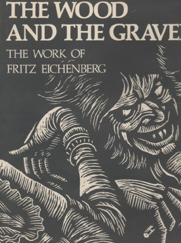 The Wood and the Graver : the Work of Fritz Eichenberg