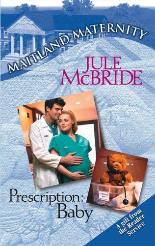 Prescription Baby (Maitland Maternity), JULE MCBRIDE
