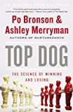 img - for Top Dog: The Science of Winning and Losing book / textbook / text book