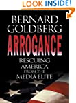 Arrogance: Rescuing America from the...