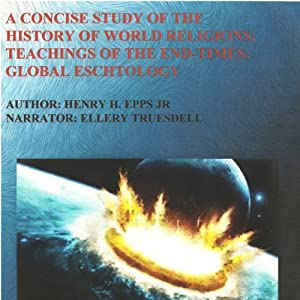 A Concise Study of the History of World Religions: Teachings of the End-Times!: Global Eschatology | [Henry Harrison Epps Jr.]