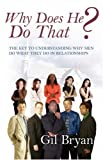 Gil Bryan Why Does He Do That? The Key to Understanding Why Men Do What They Do In Relationships