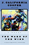 The Wake of the Wind: A Novel (0385487053) by Cooper, J. California