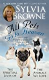 img - for All Pets Go To Heaven: The Spiritual Lives of the Animals We Love by Browne, Sylvia Reprint Edition (9/28/2010) book / textbook / text book