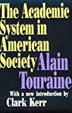 The Academic System in American Society (Foundations of Immunology Series) (1560009217) by Touraine, Alain