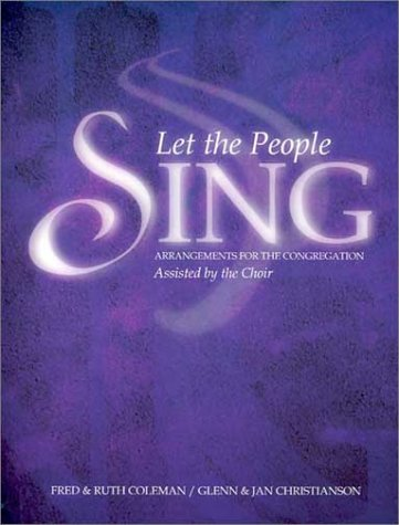 Let the People Sing: Satb with Congregation Collection, Fred and Ruth Coleman, Glenn and Jan Christianson