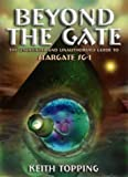 Beyond the Gate: The Unofficial and Unauthorized Guide to Startgate SG-1 (1903889502) by Topping, Keith