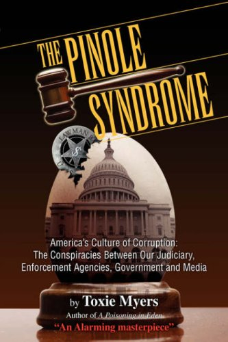 The Pinole Syndrome: America's Culture of Corruption: The Conspiracies Between Our Judiciary, Enforcement Agencies, Gove