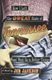 How I Left the Great State of Tennessee and Went on to Better Things: A Novel (0786712848) by Jackson, Joe