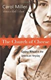 The Church of Cheese: Gypsy Ritual in the American Heyday