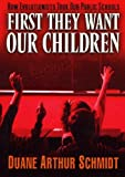 img - for First They Want Our Children: How Evolutionists Took Our Public Schools book / textbook / text book