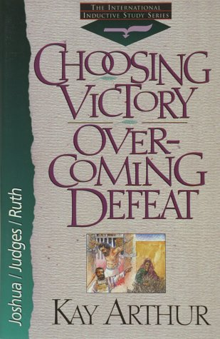Choosing Victory Over-Coming Defeat (International Inductive Study), Kay Arthur