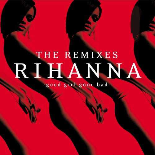 Rihanna - Good girl gone bad: REMIXES - Zortam Music