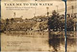 Take Me to the Water: Immersion Baptism in Vintage Music and Photography 1890-1950 (0981734219) by Sante, Luc