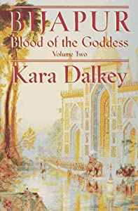 Bijapur (Blood of the Goddess, Vol. 2) by Kara Dalkey