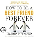 How to Be a Best Friend Forever: Making and Keeping Lifetime Relationships (       UNABRIDGED) by John Townsend Narrated by John Townsend