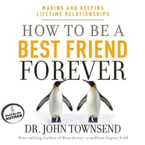 How to Be a Best Friend Forever: Making and Keeping Lifetime Relationships | [John Townsend]