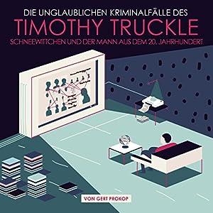 Schneewittchen und der Mann aus dem 20. Jahrhundert (Die unglaublichen Kriminalfälle des Timothy Truckle 4) Hörbuch