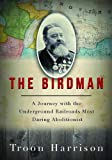 The Birdman: A Journey with the Underground Railroad's Most Daring Abolitionist