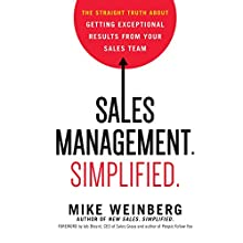 Sales Management. Simplified: The Straight Truth About Getting Exceptional Results from Your Sales Team (       UNABRIDGED) by Mike Weinberg Narrated by L. J. Ganser