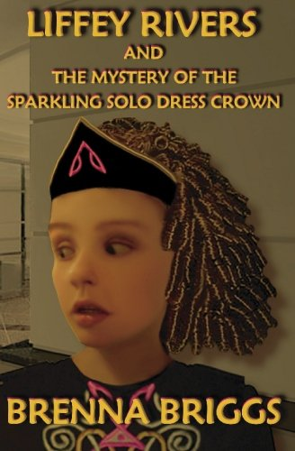 Liffey Rivers and the Mystery of the Sparkling Solo Dress Crown (The Liffey Rivers)