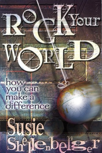 Rock Your World: How You Can Make a Difference, Susie Shellenberger