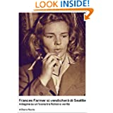 Frances Farmer si vendicherà di Seattle: indagine su un'icona tra fiction e verità (Italian Edition)