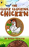 THE CLUCK CLUCKING CHICKEN (include a free coloring book): The story of a hen who asked a lot of questions.