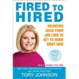 Fired to Hired: Bouncing Back from Job Loss to Get to Work Right Now ~ Tory Johnson