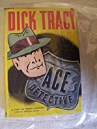 Dick Tracy: Ace Detective by Chester Gould
