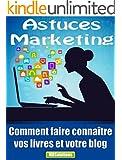 Astuces Marketing pour les auteurs et les blogueurs - Comment faire conna�tre vos livres et votre blog: Publiez facilement et gratuitement sur des sites de partage de contenu