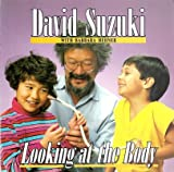 Looking at the Body (David Suzuki's Looking At Series) (0773751165) by Suzuki, David