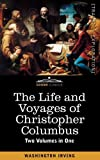 The Life and Voyages of Christopher Columbus (Two Volumes in One) by Washington Irving