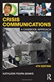 Crisis Communications: A Casebook Approach: Written by Kathleen Fearn-Banks, 2010 Edition, (4th Edition) Publisher: Routledge [Paperback]