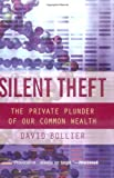 Silent Theft: The Private Plunder of Our Common Wealth (0415944821) by David Bollier