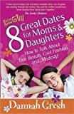 img - for 8 Great Dates for Moms & Daughters   [8 GRT DATES FOR MOMS & DAUGHTE] [Paperback] book / textbook / text book