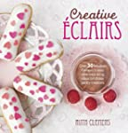 Creative Eclairs: Over 30 Fabulous Fl...