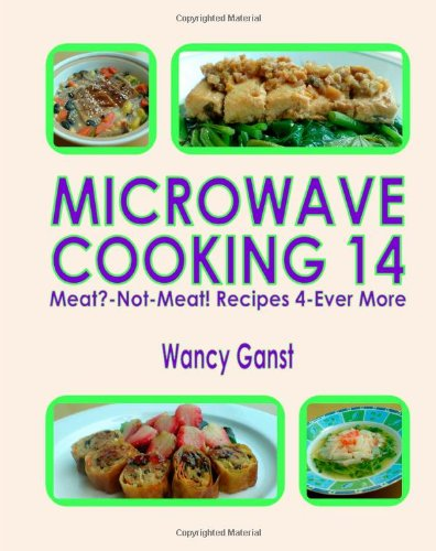 Microwave Cooking 14: Meat?-Not-Meat! Recipes 4-Ever More