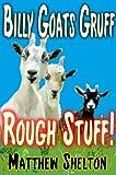 Billy Goats Gruff - Rough Stuff! (Children s Stories - Reloaded Book 1)