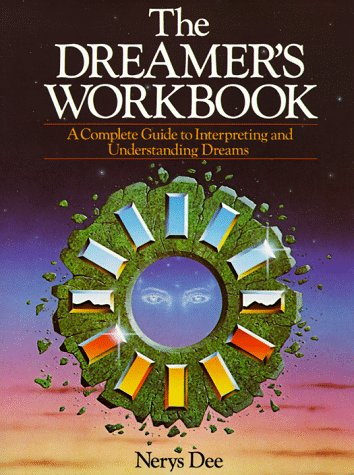 The Dreamer's Workbook: A Complete Guide To Interpreting And Understanding Dreams