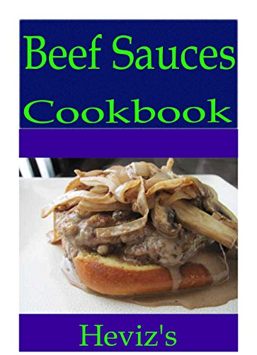 Beef Sauces 101. Delicious, Nutritious, Low Budget, Mouth Watering Beef Sauces Cookbook by Heviz's